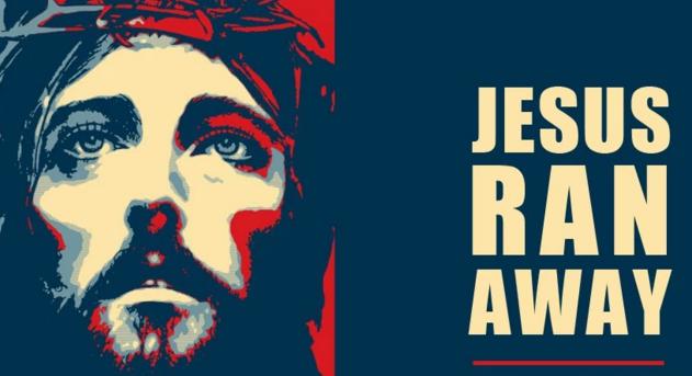 Jesus Ran Away